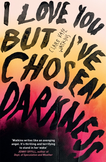 The book cover of I Love You But I've Chosen Darkness by Claire Vaye Watkins