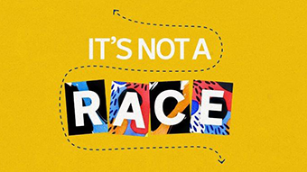 A colourful graphic saying: It's Not A Race.