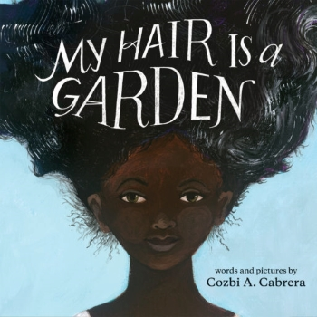 The cover of the book My Hair is a Garden by Cozbi A. Cabrera featuring a young black woman with waves of hair