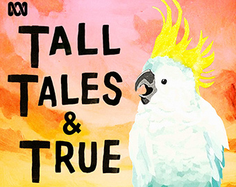 Podcast art with illustrated cockatoo and the title Tall Tales and True.