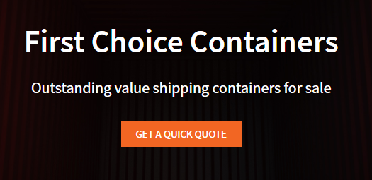 Dark background, white text: First Choice Containers, outstanding value in shipping containers for sale. Orange button for quote