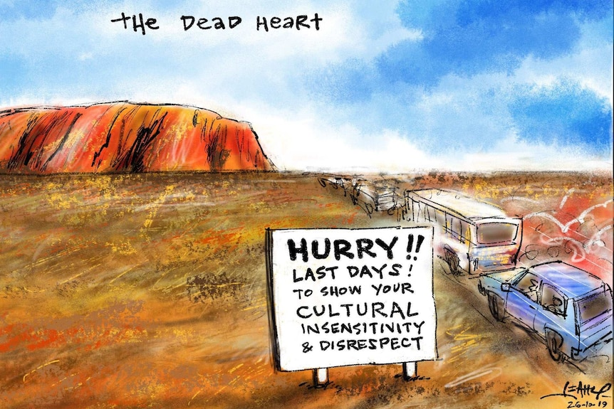 """A cartoon showing cars on the way to Uluru passing a sign """"Hurry!! Last days! To show your cultural insensitivity & disrespect."""""""
