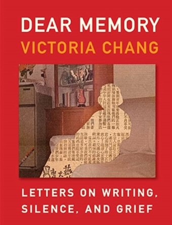The book cover of Dear Memory: Letters On Writing, Silence, And Grief by Victoria Chang