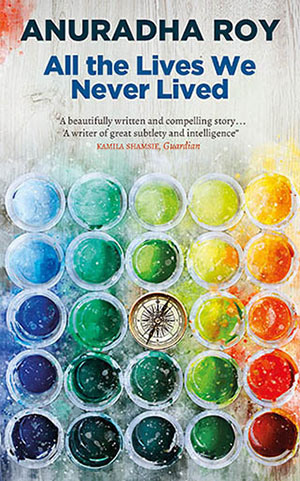 Colour image of the book cover of All The Lives We Never Lived by Anuradha Roy.