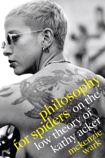 The book cover of Philosophy for Spiders: On the Low Theory of Kathy Acker by McKenzie Wark