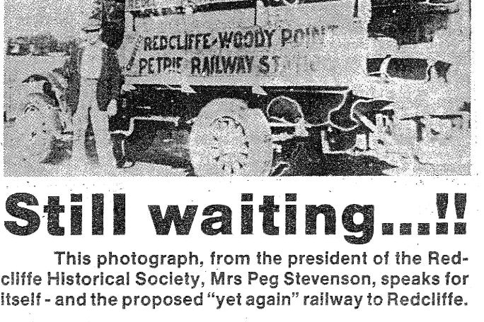 An article, date unknown, on the long wait for a train line to Redcliffe peninsula.