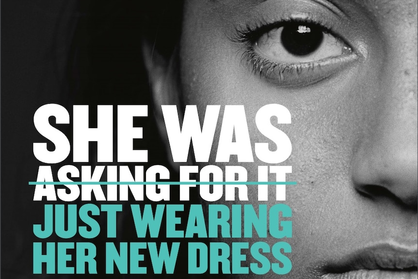 """A slogan is superimposed over a woman's face. """"She was (followed by 'asking for it', crossed out) just wearing her new dress)"""""""