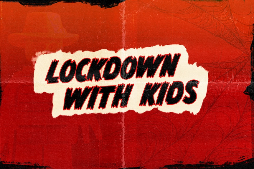 An illustration in old horror movie font that reads Lockdown with Kids