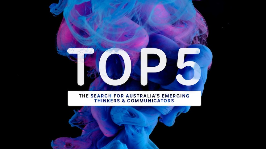 ABC Top 5 - The search for Australia's emerging thinkers and communicators
